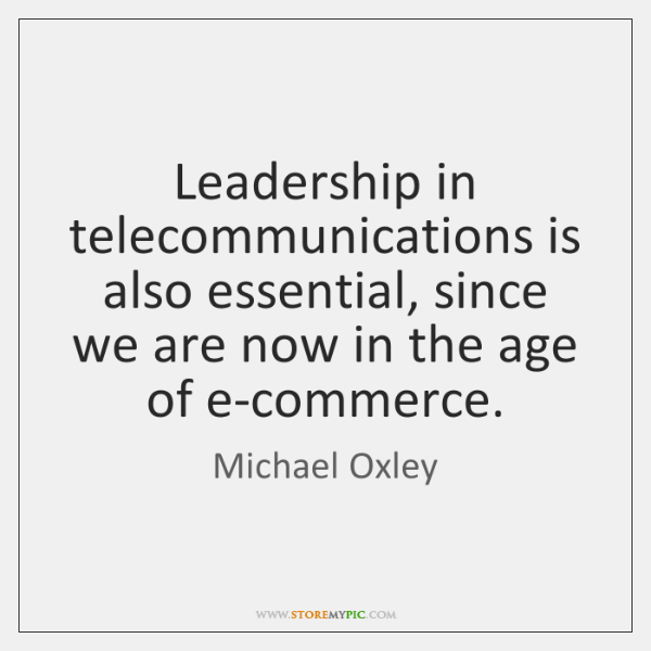 Leadership in telecommunications is also essential, since we are now in the ...