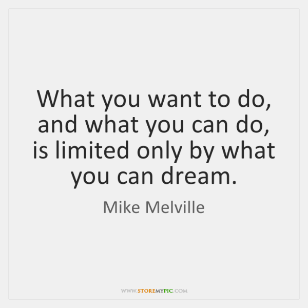 What you want to do, and what you can do, is limited ...