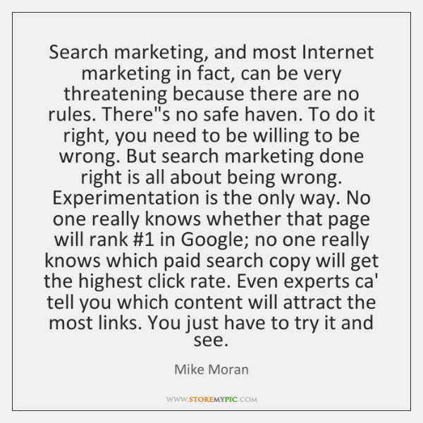 Search marketing, and most Internet marketing in fact, can be very threatening ...