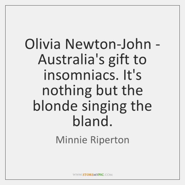 Olivia Newton-John - Australia's gift to insomniacs. It's nothing but the blonde ...