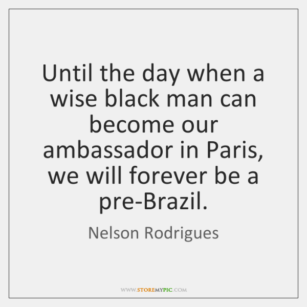 Until the day when a wise black man can become our ambassador ...