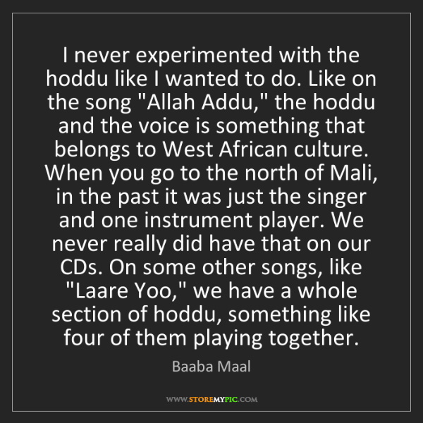 Baaba Maal: I never experimented with the hoddu like I wanted to...