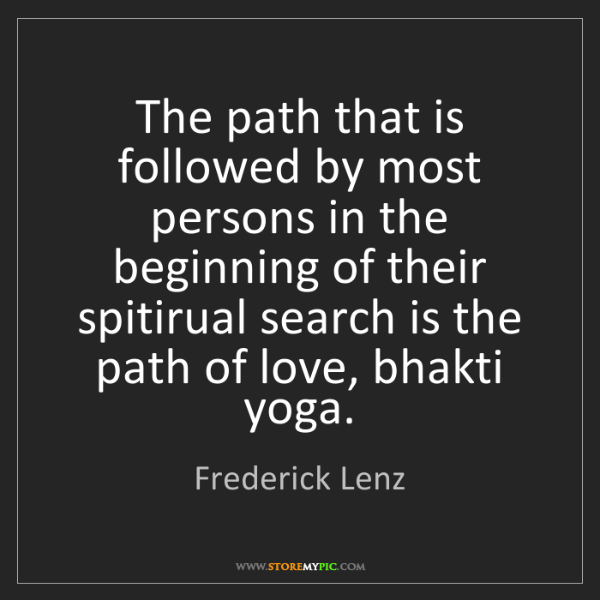 Frederick Lenz: The path that is followed by most persons in the beginning...