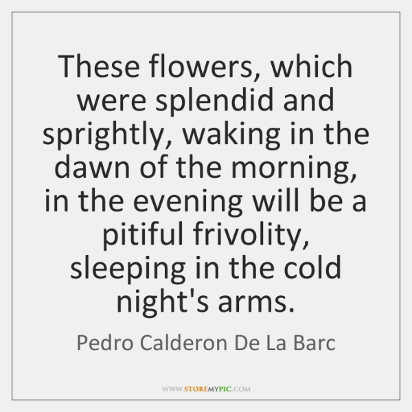These flowers, which were splendid and sprightly, waking in the dawn of ...