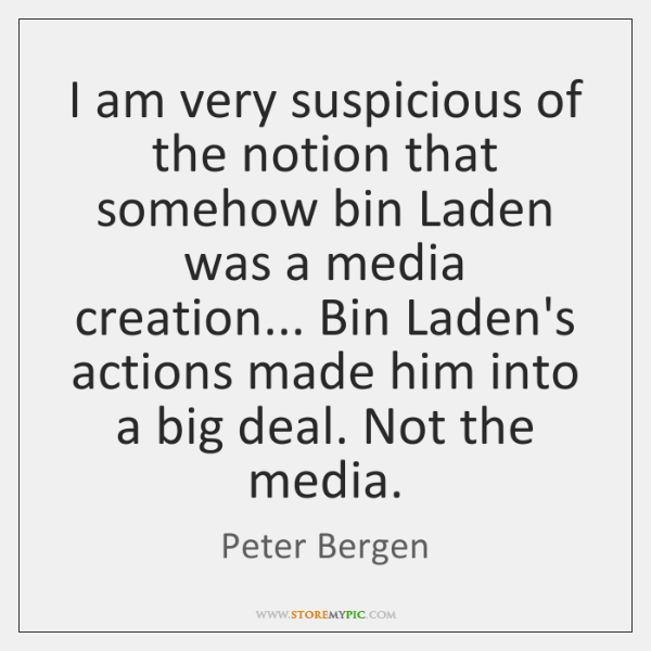 I am very suspicious of the notion that somehow bin Laden was ...