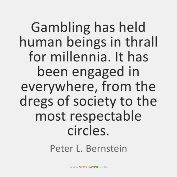 Gambling has held human beings in thrall for millennia. It has been ...