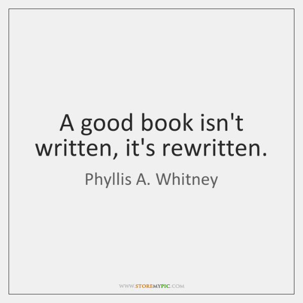 A good book isn't written, it's rewritten.