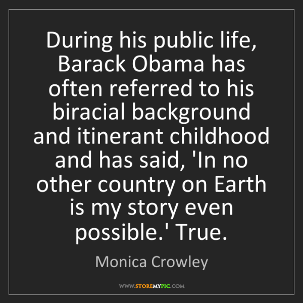 Monica Crowley: During his public life, Barack Obama has often referred...