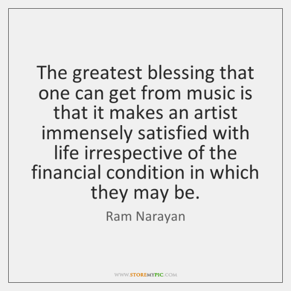 The greatest blessing that one can get from music is that it ...