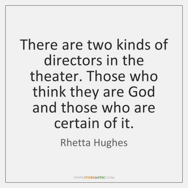There are two kinds of directors in the theater. Those who think ...