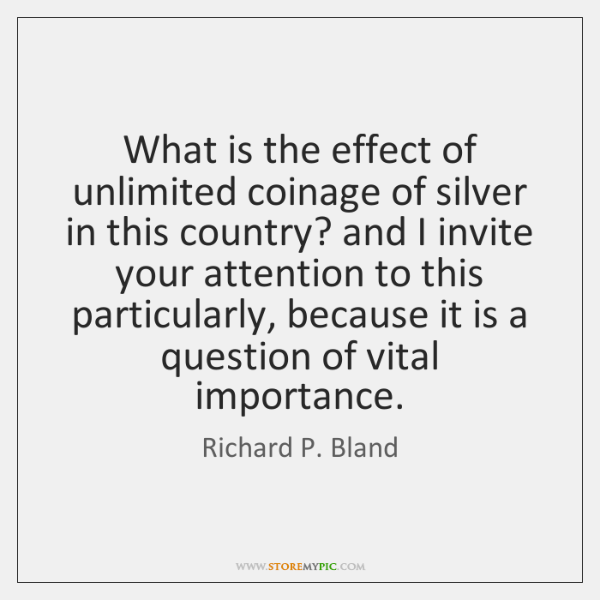 What is the effect of unlimited coinage of silver in this country? ...