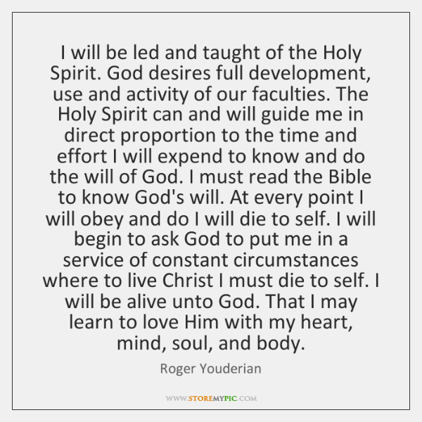 I will be led and taught of the Holy Spirit. God desires ...