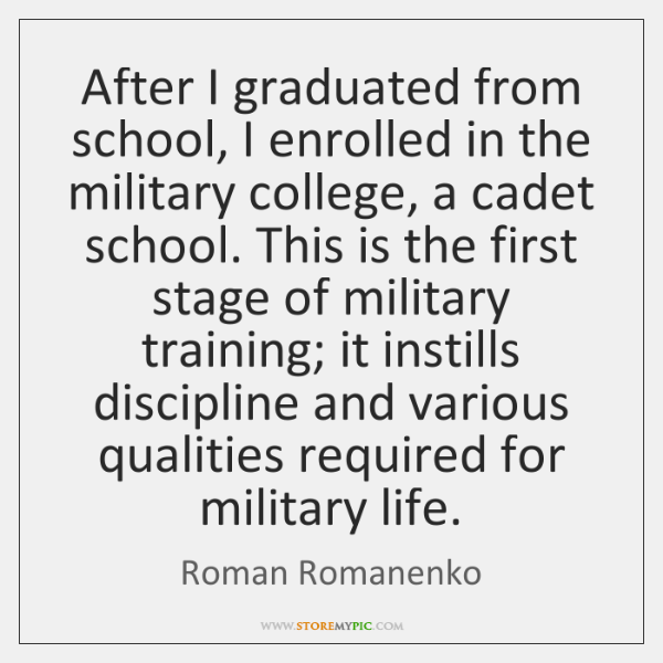 After I graduated from school, I enrolled in the military college, a ...