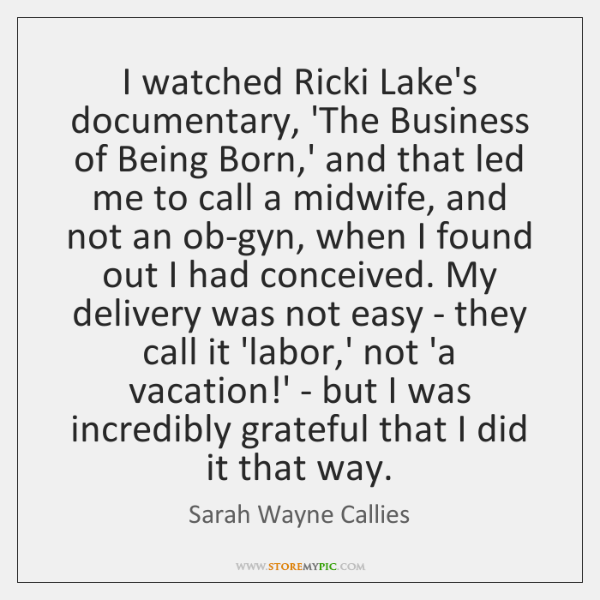 I watched Ricki Lake's documentary, 'The Business of Being Born,' and ...