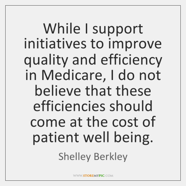 While I support initiatives to improve quality and efficiency in Medicare, I ...