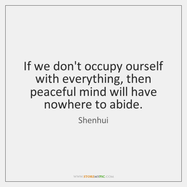 If we don't occupy ourself with everything, then peaceful mind will have ...