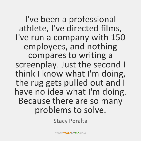 I've been a professional athlete, I've directed films, I've run a company ...