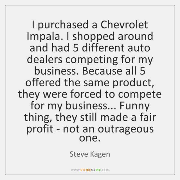 I purchased a Chevrolet Impala. I shopped around and had 5 different auto ...