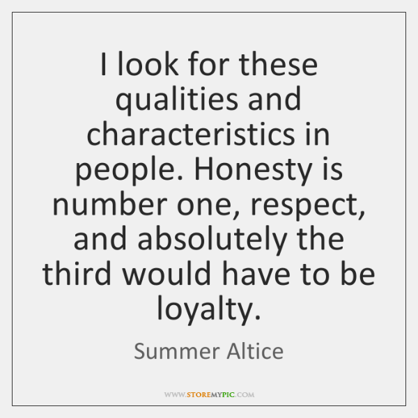 I look for these qualities and characteristics in people. Honesty is number ...