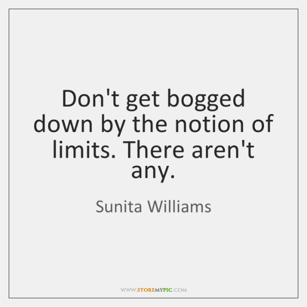 Don't get bogged down by the notion of limits. There aren't any.