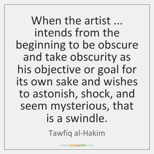 When the artist ... intends from the beginning to be obscure and take ...