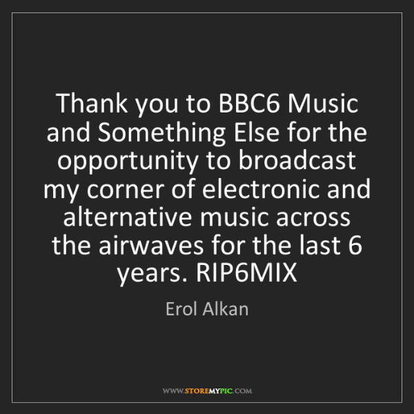 Erol Alkan: Thank you to BBC6 Music and Something Else for the opportunity...