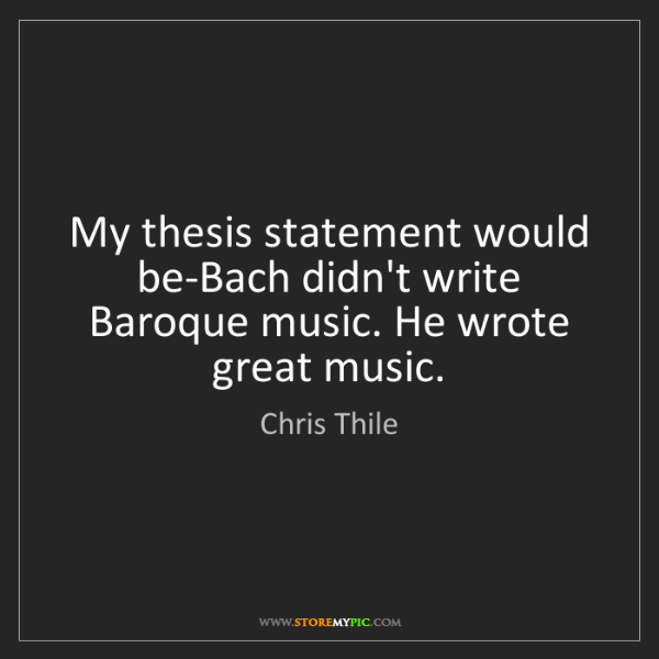 Chris Thile: My thesis statement would be-Bach didn't write Baroque...