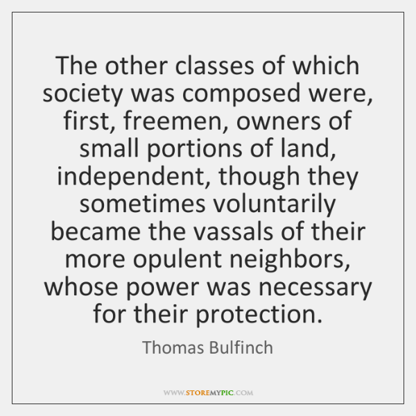 The other classes of which society was composed were, first, freemen, owners ...