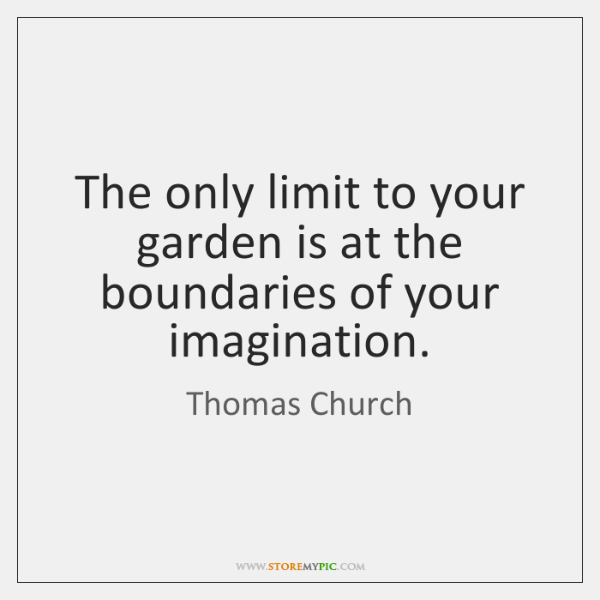 The only limit to your garden is at the boundaries of your ...