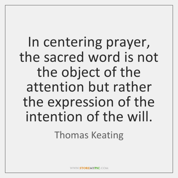 In centering prayer, the sacred word is not the object of the ...