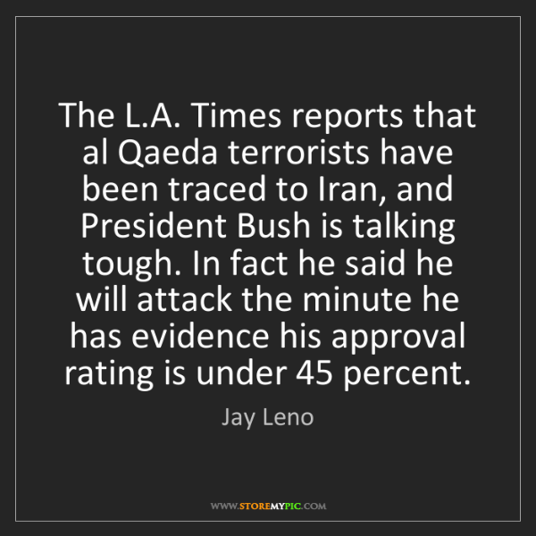 Jay Leno: The L.A. Times reports that al Qaeda terrorists have...