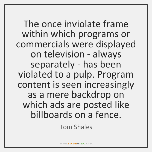 The once inviolate frame within which programs or commercials were displayed on ...