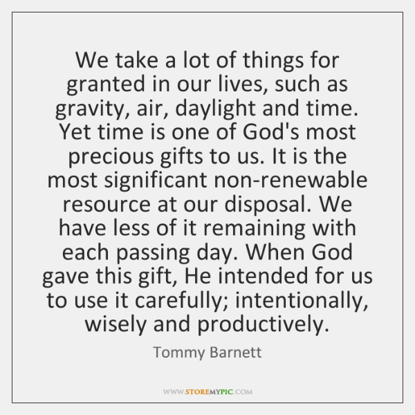 We take a lot of things for granted in our lives, such ...