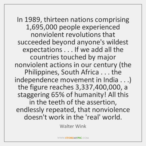 In 1989, thirteen nations comprising 1,695,000 people experienced nonviolent revolutions that succee