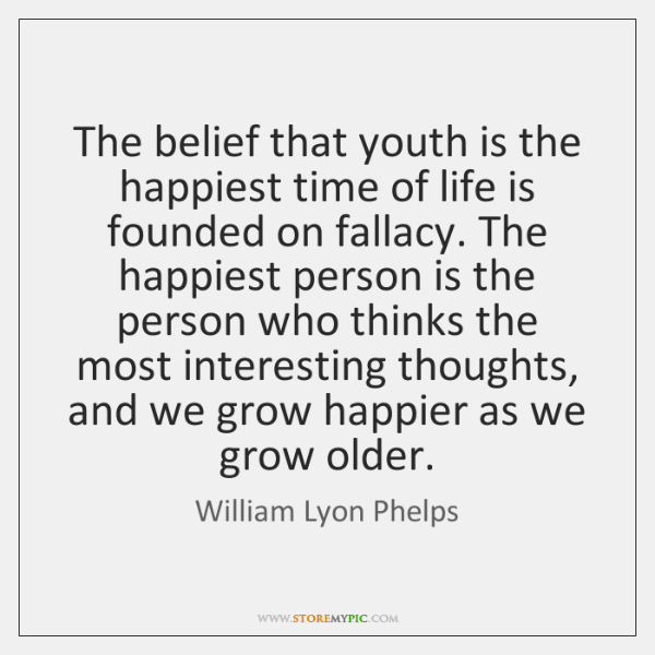 The belief that youth is the happiest time of life is founded ...