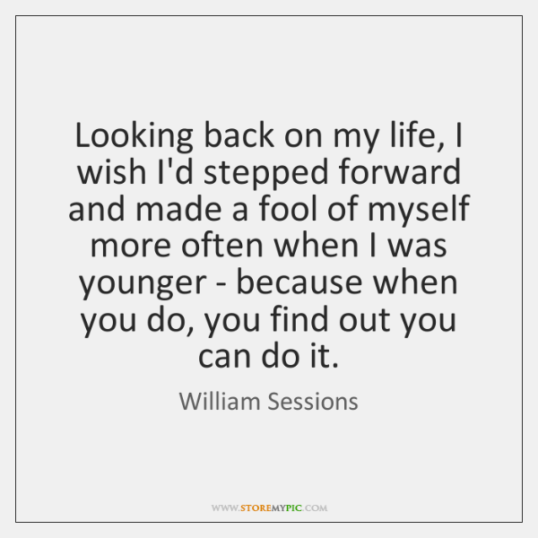 Looking back on my life, I wish I'd stepped forward and made ...