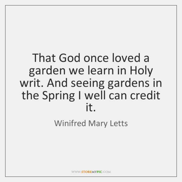 That God once loved a garden we learn in Holy writ. And ...