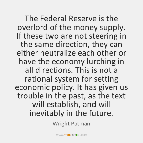 The Federal Reserve is the overlord of the money supply. If these ...