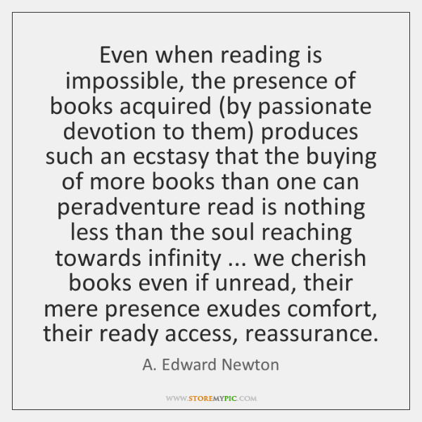 Even when reading is impossible, the presence of books acquired (by passionate ...