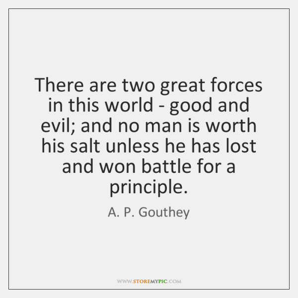 There are two great forces in this world - good and evil; ...