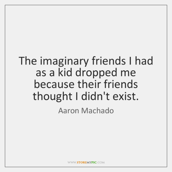 The imaginary friends I had as a kid dropped me because their ...