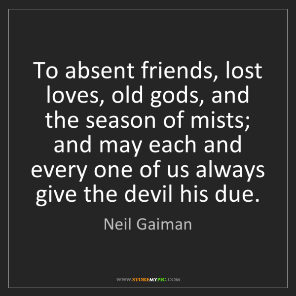 Neil Gaiman: To absent friends, lost loves, old gods, and the season...