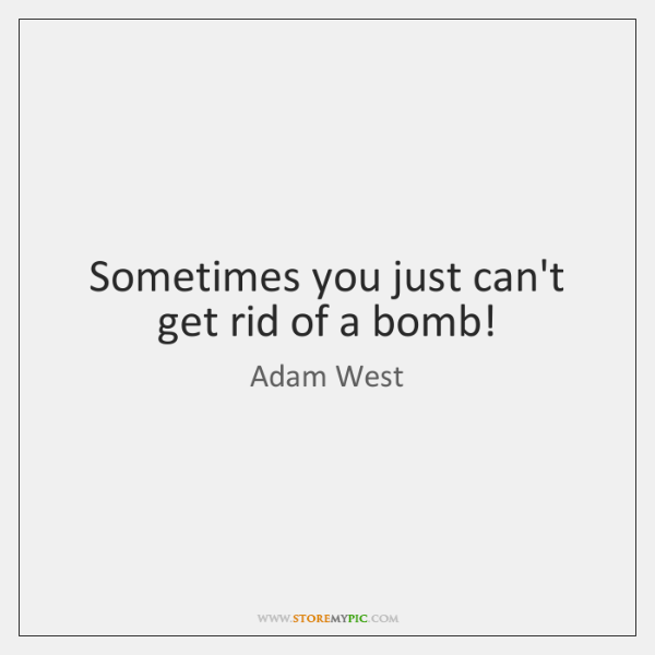 Sometimes you just can't get rid of a bomb!