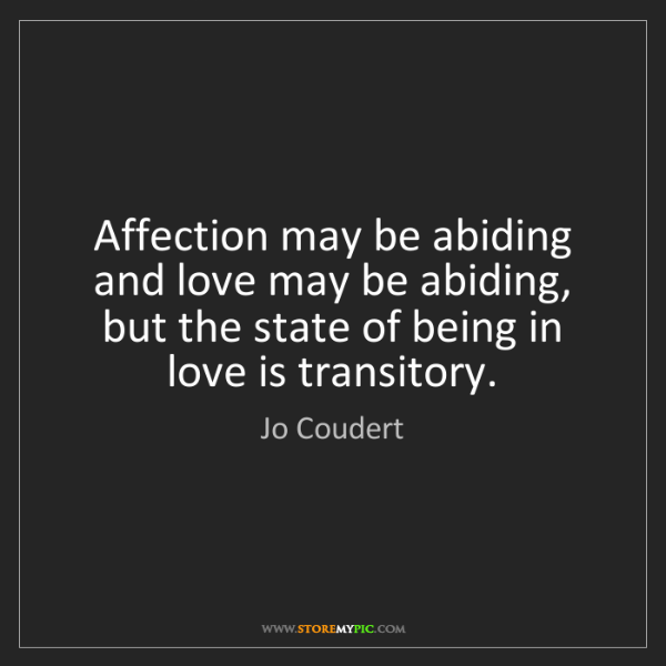 Jo Coudert: Affection may be abiding and love may be abiding, but...