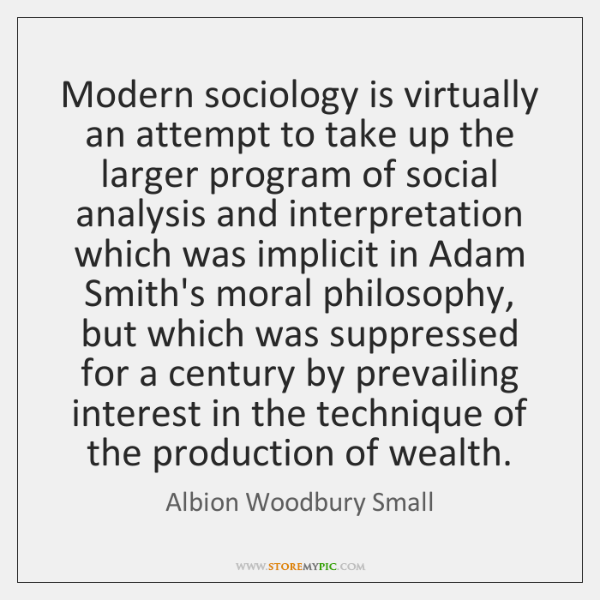 Modern sociology is virtually an attempt to take up the larger program ...