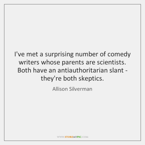 I've met a surprising number of comedy writers whose parents are scientists. ...