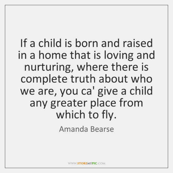 If a child is born and raised in a home that is ...