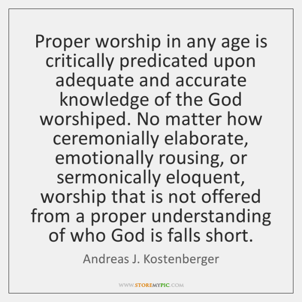 Proper worship in any age is critically predicated upon adequate and accurate ...