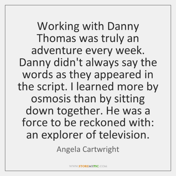 Working with Danny Thomas was truly an adventure every week. Danny didn't ...