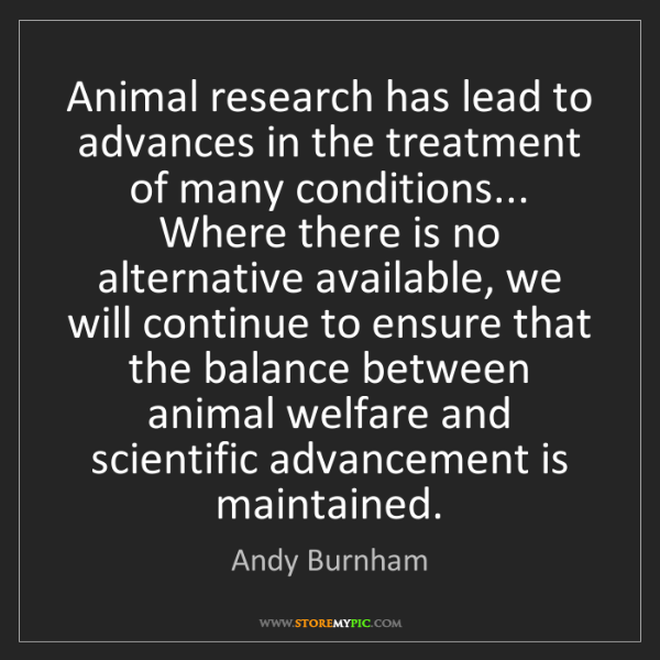 Andy Burnham: Animal research has lead to advances in the treatment...